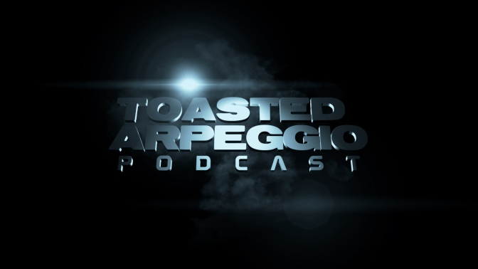 TOASTED ARPEGGIO PODCAST #1