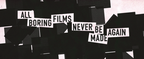all boring films never be made again