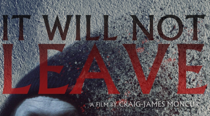 SHORT HORROR – 'IT WILL NOT LEAVE'
